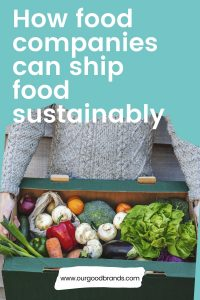How food companies can ship food sustainably